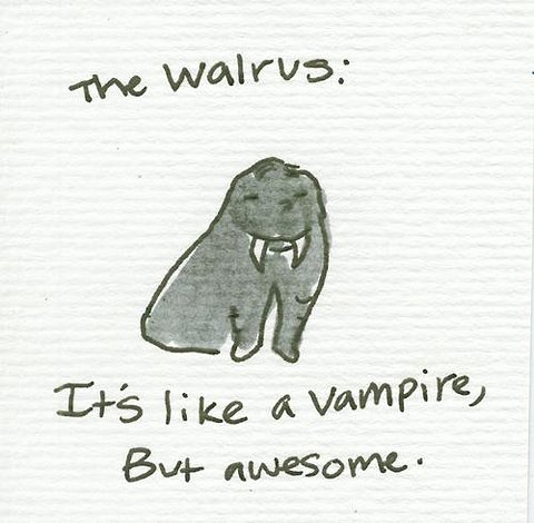 walrus its like a vampire but awesome